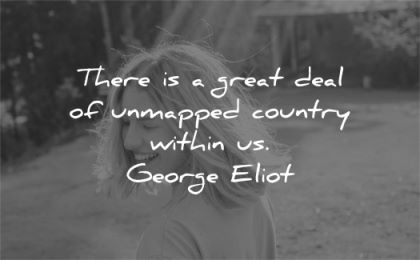 quote of the day there great deal unmapped country within george eliot wisdom woman smiling