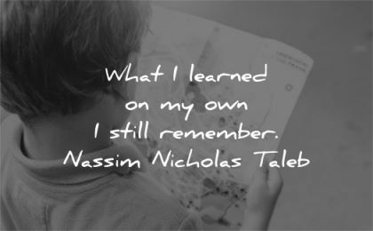 quote of the day what learned own still remember nassim nicholas taleb wisdom book reading