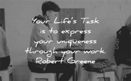 quote of the day lifes task express uniqueness through work robert greene wisdom woman sitting laptop