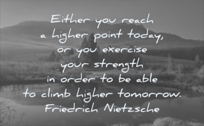 quotes about being strong either you reach higher point today exercise your strength order able climb tomorrow friedrich nietzsche wisdom lake nature trees