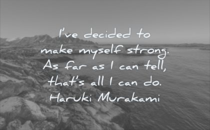quotes about being strong have decided make myself far can tell that all haruki murakami wisdom nature water sea