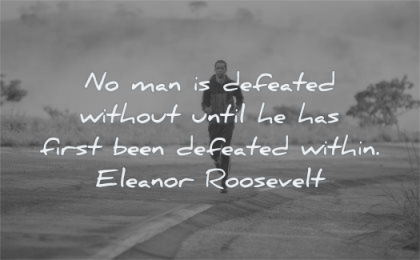 quotes about being strong man defeated without until first been within eleanor roosevelt wisdom running