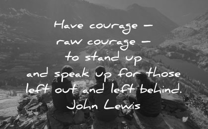 quotes about helping others have courage raw stand speak left behind john lewis wisdom friends sitting