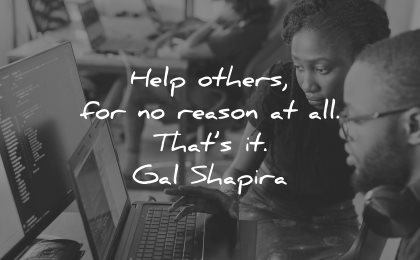 quotes about helping others reason all gal shapira wisdom woman man