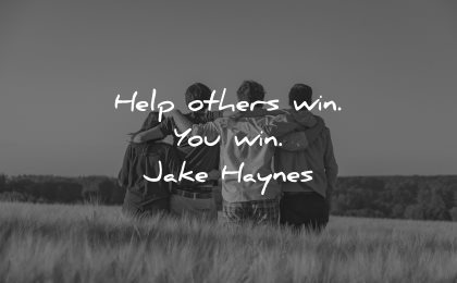 quotes about helping others win jake haynes wisdom friends