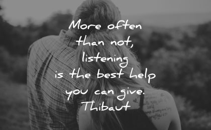 quotes about helping others more often than not listening best help can give thibaut wisdom