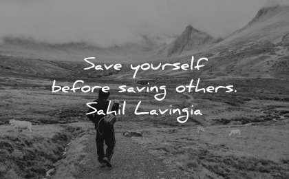 quotes about helping others save yourself before saving sahil lavingia wisdom man hike nature path