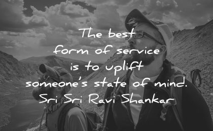 quotes about helping others best form service uplift someones state mind sri ravi shankar wisdom men