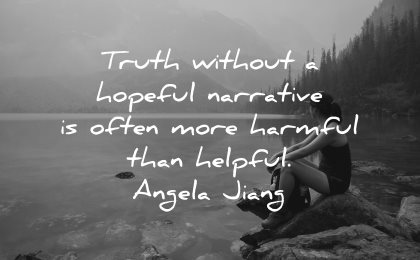 quotes about helping others truth without hopeful narrative often more harmful helpful angela jiang wisdom
