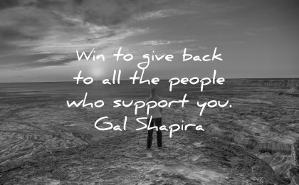quotes about helping others win give back all people support you gal shapira wisdom