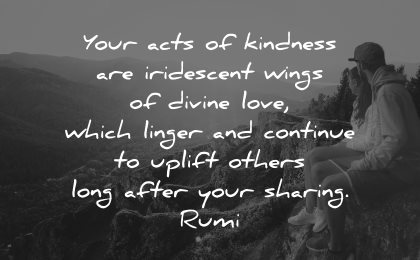 quotes about helping others acts kindness iridescent wings divine love which linger continue uplift others rumi wisdom