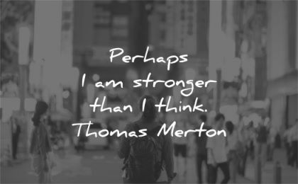 quotes about strength perhaps stronger that think thomas merton wisdom woman walk street