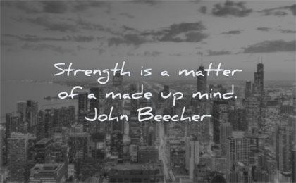 quotes about strength matter made mind john beecher wisdom city sky
