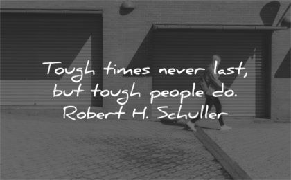 quotes about strength tough times never last people robert schuller wisdom woman walk street