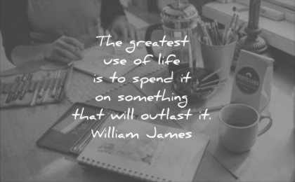 quotes to live by greatest use life spend on something that will outlast william james wisdom work