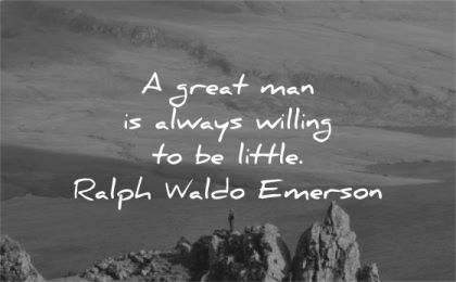 ralph waldo emerson quotes great man always willing little wisdom nature