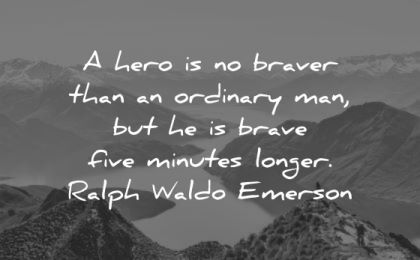 ralph waldo emerson quotes hero braver ordinary man five minutes longer wisdom nature lake trees