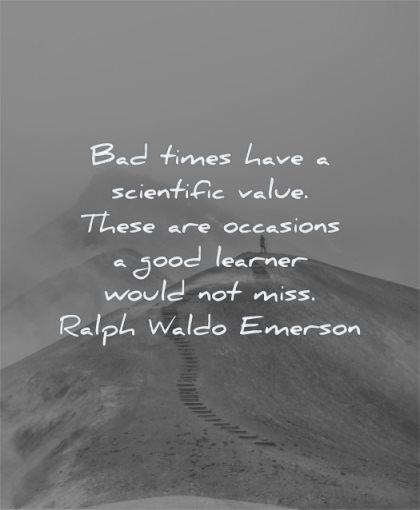 ralph waldo emerson quotes bad times have scientific value occasions good learner would not miss wisdom path mountain man