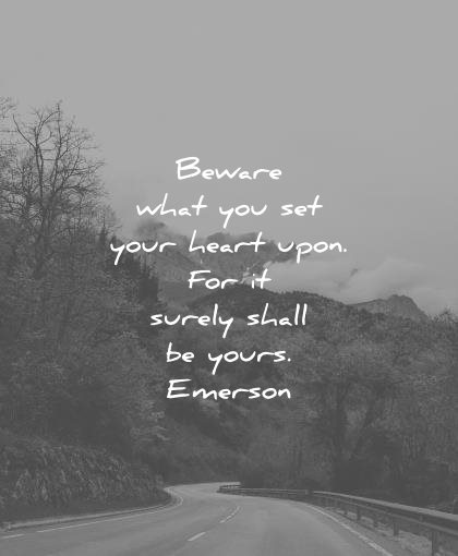 ralph waldo emerson quotes beware what you set your heart upon for surely shall yours wisdom