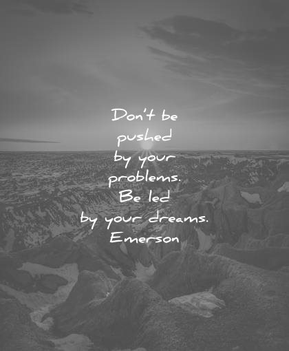 ralph waldo emerson quotes dont pushed your problems led dreams wisdom