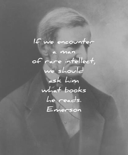 ralph waldo emerson quotes encounter man rare intellect should ask him what books reads wisdom