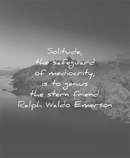 ralph waldo emerson quotes solitude safeguard mediocrity genius stern friend wisdom nature water mountains snow winter