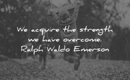 ralph waldo emerson quotes acquire strength have overcome wisdom kids play