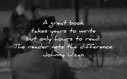 reading quotes great book takes years write hours read nets difference johnny uzan wisdom man