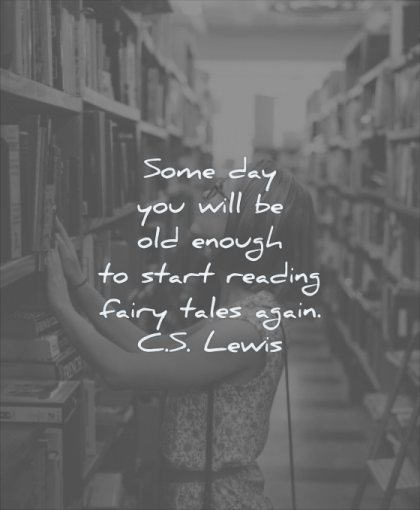 reading quotes some day you will be old enough start reading fairy tales again cs lewis wisdom woman library