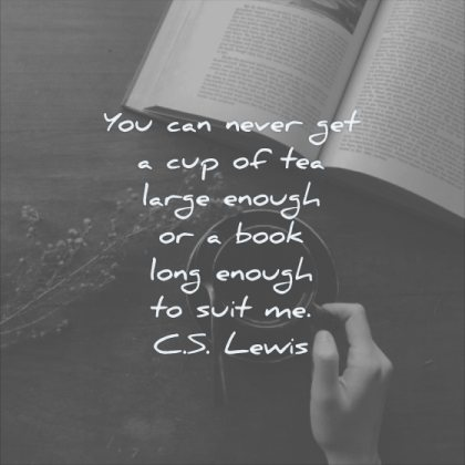 reading quotes you can never get cup tea large enough book long enough suit cs lewis wisdom