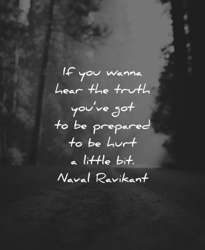 reality quotes wanna hear truth prepared hurt little bit naval ravikant wisdom