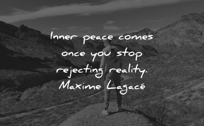 reality quotes inner peace comes once you stop rejecting maxime lagace wisdom