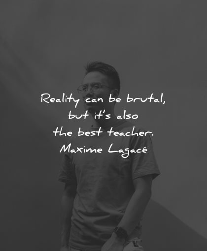 reality quotes reality can brutal also best teacher maxime lagace wisdom