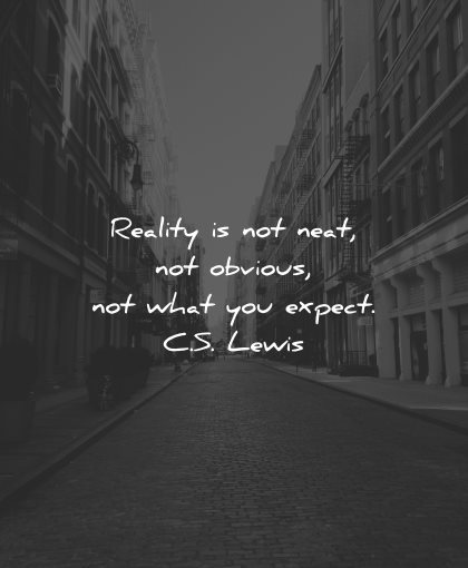 reality quotes not neat obvious what you expect lewis wisdom