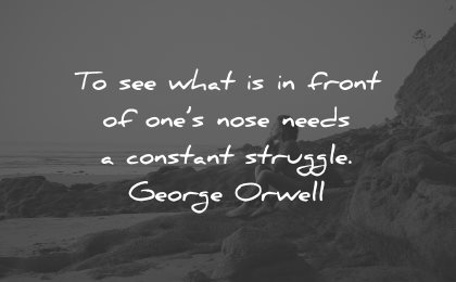 reality quotes see what front ones nose needs constant struggle george orwell wisdom