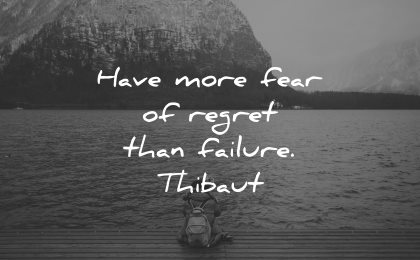 regret quotes have more fear failure thibaut wisdom nature water lake