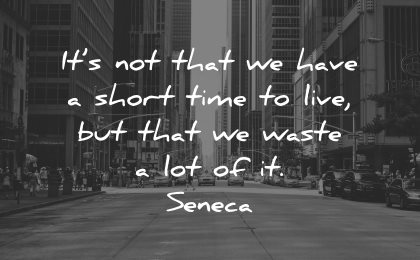regret quotes not that have short time live wasted lot seneca wisdom city