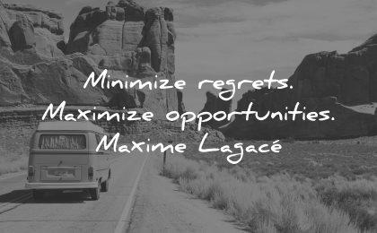 regret quotes minimize maximize opportunities maxime lagace wisdom van road nature