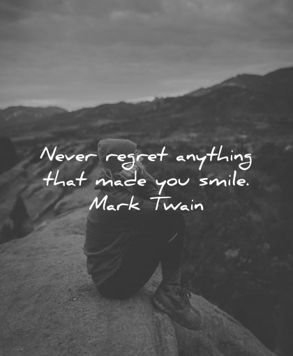 regret quotes never anything made you smile mark twain wisdom woman nature