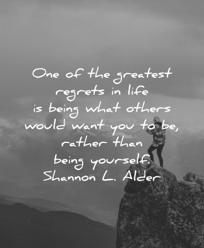 regret quotes greatest life being what others would want you rather than yourself shannon alder wisdom nature mountains