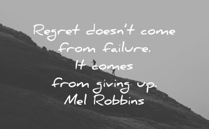 regret quotes doesnt come from failure giving up mel robbins wisdom hike mountain