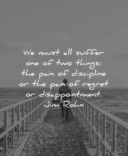 regret quotes must all suffer one two things pain discipline disappointment jim rohn wisdom