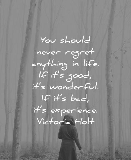 regret quotes should never anything life good wonderful bad experience victoria hold wisdom