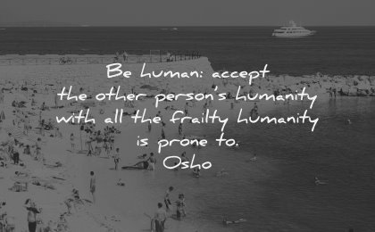 relationship quotes human accept other persons humanity frailty humanity prone osho wisdom beach