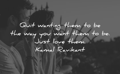 relationship quotes quit wanting them way you want just love kamal ravikant wisdom friends men