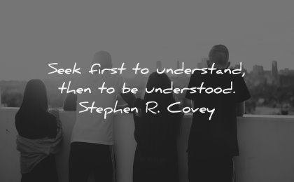relationship quotes seek first understand understood stephen covey wisdom people friends