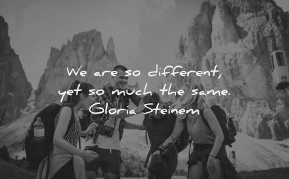 relationship quotes different much same gloria steinem wisdom nature people