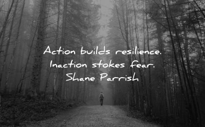 resilience quotes action builds inaction stockes fear shane parrish wisdom nature path
