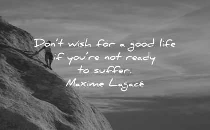 resilience quotes dont wish for good life not ready suffer maxime lagace wisdom climbing