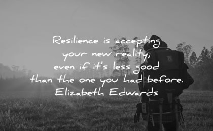 resilience quotes accepting new reality even less good before elizabeth edwards wisdom